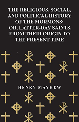 The Religious, Social, and Political History of the Mormons, Or Latter-Day Saints, from Their Origin to the Present Time (1857)