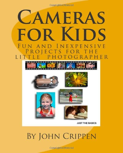 Cameras for Kids: Fun and Inexpensive Projects for the Little Photographer: Volume 1