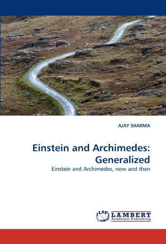 Amazon.com: Einstein and Archimedes: Generalized: Einstein and Archimedes, now and then (9783843389976): AJAY SHARMA: Books