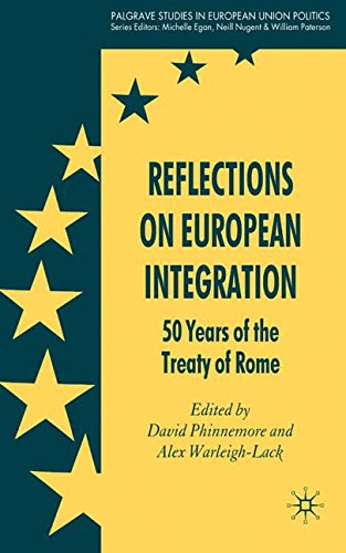 Reflections on European Integration: 50 Years of the Treaty of Rome (Palgrave Studies in European Union Politics)