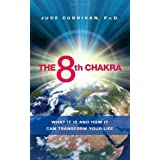 The 8th Chakra: What It Is and How It Can Transform Your Lifeby Jude Currivan