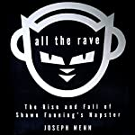 All the Rave: The Rise and Fall of Shawn Fanning's Napster | Joseph Menn