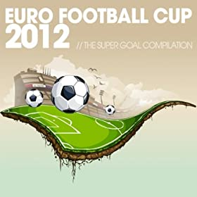Euro Football Cup 2012: The Super Goal Compilation