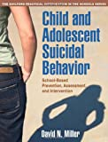 Child and Adolescent Suicidal Behavior: School-Based Prevention, Assessment, and Intervention (The Guilford Practical Intervention in the Schools Series)