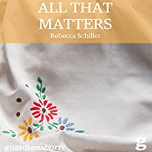 All That Matters (       UNABRIDGED) by Rebecca Schiller Narrated by Rachel Pickup