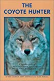 img - for The Coyote Hunter: A Complete Guide to Tactics, Equipment, and Techniques for Hunting North America's perfect Predator by Don Laubach (2000-08-01) book / textbook / text book