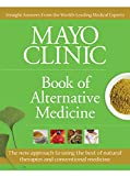 Mayo Clinic Book of Alternative Medicine: The New Approach to Using the Best of Natural Therapies and Conventional Medicine