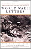 World War II Letters: A Glimpse into the Heart of the Second World War Through the Eyes of Those Who Were Fighting It (0312304315) by Adler, Bill
