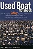John Kretschmer Used Boat Notebook: From the Pages of Sailing Magazine, Reviews of 40 Used Boats Plus a Detailed Look at Ten Great Used Boats to Sail Around the World