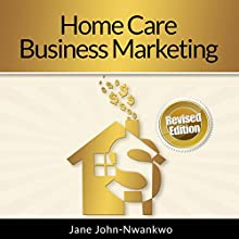 Home Care Business Marketing: Revised Edition (       UNABRIDGED) by Jane John-Nwankwo, RN, MSN Narrated by L. David Harris