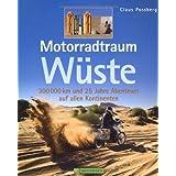 """Motorradtraum W�ste: 300 000 km und 25 Jahre Abenteuer auf allen Kontinentenvon """"Claus Possberg"""""""