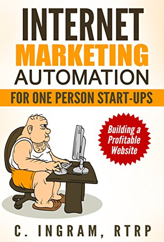 Internet Marketing Automation for One Person Start-ups: Building a Profitable Website