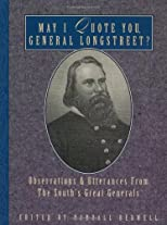 May I Quote You, General Longstreet: Observations and Utterances of the South's Great Generals (May I Quote You--?,)