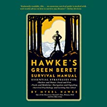 Hawke's Green Beret Survival Manual: Essential Strategies For: Shelter and Water, Food and Fire, Tools and Medicine, Navigation and Signa (       UNABRIDGED) by Mykel Hawke Narrated by Vikas Adam