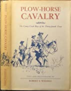 Plow-horse Cavalry: The Caney Creek Boys of…