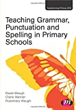 Teaching Grammar, Punctuation and Spelling in Primary Schools (Transforming Primary Qts Series)