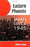 Eastern Phoenix: Japan Since 1945 (0813318130) by Hane, Mikiso