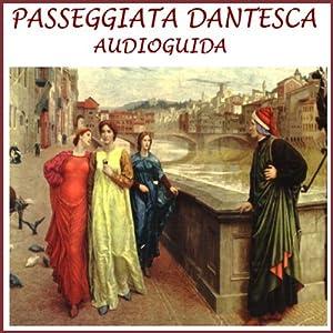 Passeggiata Dantesca [Dante's Walk]: Un'audioguida sui passi di Dante | [Silvia Cecchini, Ezio Sposato, Dante Alighieri]