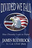 Divided We Fall: How Disunity Leads to Defeat (1425911072) by LCol James Rothrock