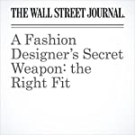 A Fashion Designer's Secret Weapon: the Right Fit | Christina Binkley