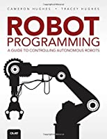 Robot Programming: A Guide to Controlling Autonomous Robots Front Cover