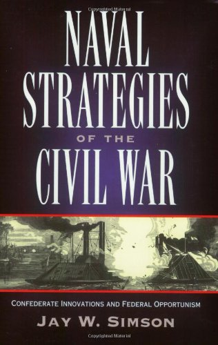 Naval Strategies in the Civil War: Confederate Innovations and Federal Opportunism