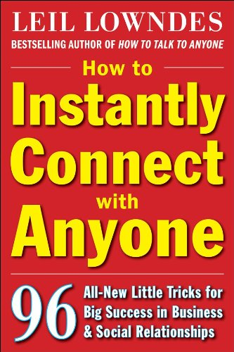 How to Instantly Connect with Anyone: 96 All-New Little Tricks for Big Success in Relationships