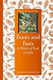 Feasts and Fasts: A History of Food in India (Reaktion Books - Foods and Nations)