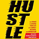 Hustle: The Power to Charge Your Life with Money, Meaning, and Momentum   Neil Patel,Patrick Vlaskovits,Jonas Koffler