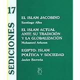 El Islam jacobino;El islam actual ante su tradición y la globalización;Egipto... y sociedad (Sediciones...