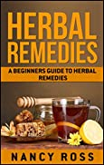 Herbal Remedies: A Beginners Guide To Herbal Remedies (Herbal Medicine, Alternative Medicine, Natural Healing)