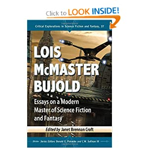 Lois McMaster Bujold: Essays on a Modern Master of Science Fiction and Fantasy (Critical Explorations in... by Janet Brennan Croft, Series Editor Donald E. Palumbo, Series Editor C.W. Sullivan III and Donald E. Palumbo