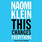 This Changes Everything: Capitalism vs. the Climate (       UNABRIDGED) by Naomi Klein Narrated by Ellen Archer