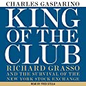 King of the Club: Richard Grasso and the Survival of the New York Stock Exchange (       UNABRIDGED) by Charles Gasparino Narrated by Fred Stella