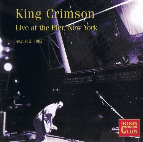 King Crimson - Live at The Pier- New York (August 2, 1982) - Zortam Music