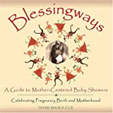 img - for Blessingways: A Guide to Mother-Centered Baby Showers--Celebrating Pregnancy, Birth, and Motherhood by Maser, Shari (2004) Paperback book / textbook / text book