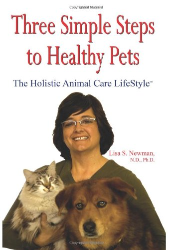 Three Simple Steps To Healthy Pets: The Holistic Animal Care Lifestyle