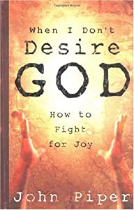 "Cover of ""When I Don't Desire God: How to..."