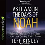 As It Was in the Days of Noah: Warnings from Bible Prophecy About the Coming Global Storm   Jeff Kinley