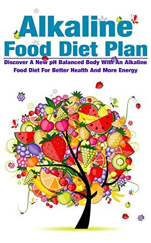 Alkaline Food Diet Plan: Discover A New pH Balanced Body With An Alkaline Food Diet For Better Health And More Energy (alkaline food diet,vegan,juicing,natural ... loss,pH balance,healthy lifestyle Book 2) by Michele Gilbert