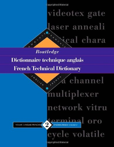 Routledge French Technical Dictionary Dictionnaire Technique Anglais: Volume 2 English-French/Anglais-Francais (Routledge Reference)