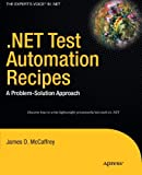 .net Test Automation Recipes: A Problem-solution Approach (Real World Apress)