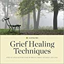 Grief Healing Techniques: Step-by-Step Support for Working Through Grief and Loss (       UNABRIDGED) by Calistoga Press Narrated by Kevin Pierce