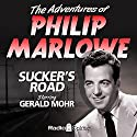 The Adventures of Philip Marlowe: Sucker's Road Radio/TV Program by Raymond Chandler Narrated by Gerald Mohr, Jeff Corey, Joan Banks
