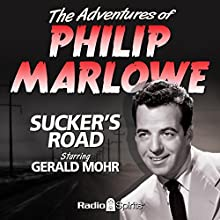 The Adventures of Philip Marlowe: Sucker's Road  by Raymond Chandler Narrated by Gerald Mohr, Jeff Corey, Joan Banks
