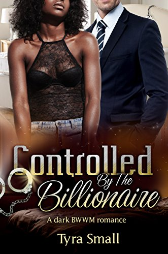 Controlled By The Billionaire: A Dark BWWM Sub Romance For Adults PDF