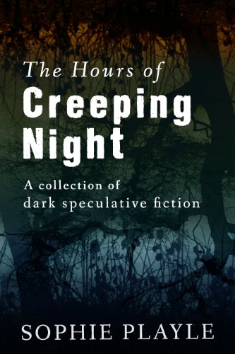 The Hours of Creeping Night - A collection of dark speculative short fiction PDF