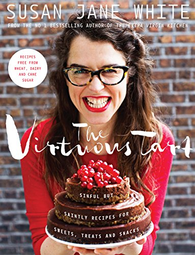 The Virtuous Tart: Sinful but Saintly Recipes for Sweets, Treats and Snacks by Susan Jane White