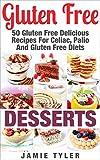 Gluten Free Desserts: 50 Gluten-Free Delicious Dessert Recipes for Celiac, Paleo and Gluten Free Diets (Gluten Free Dessert, Gluten Free Dessert Recipes, dessert recipes, Celiac Dessert Cookbook)