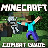 Minecraft Combat Guide: How to Win Every Fight, Dominate Your Enemies, and Survive in Minecraft!